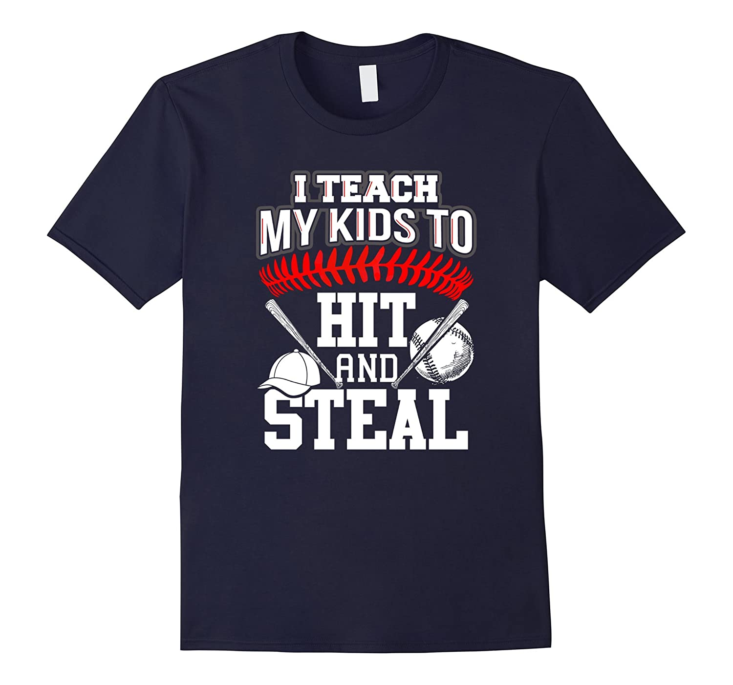 I Teach My Kids to Hit and Steal T Shirt-TD