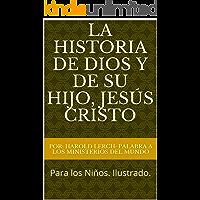 La Historia de Dios y de Su Hijo, Jesús Cristo: Para los Niños.  Ilustrado. (Adolescentes y adolescentes nº 1)