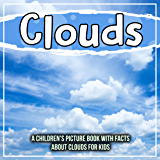 Clouds: A Children's Picture Book With Facts About Clouds For Kids