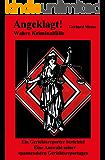 Angeklagt! Wahre Kriminalfälle: Ein Gerichtsreporter berichtet. Eine Auswahl seiner spannendsten Gerichtsreportagen