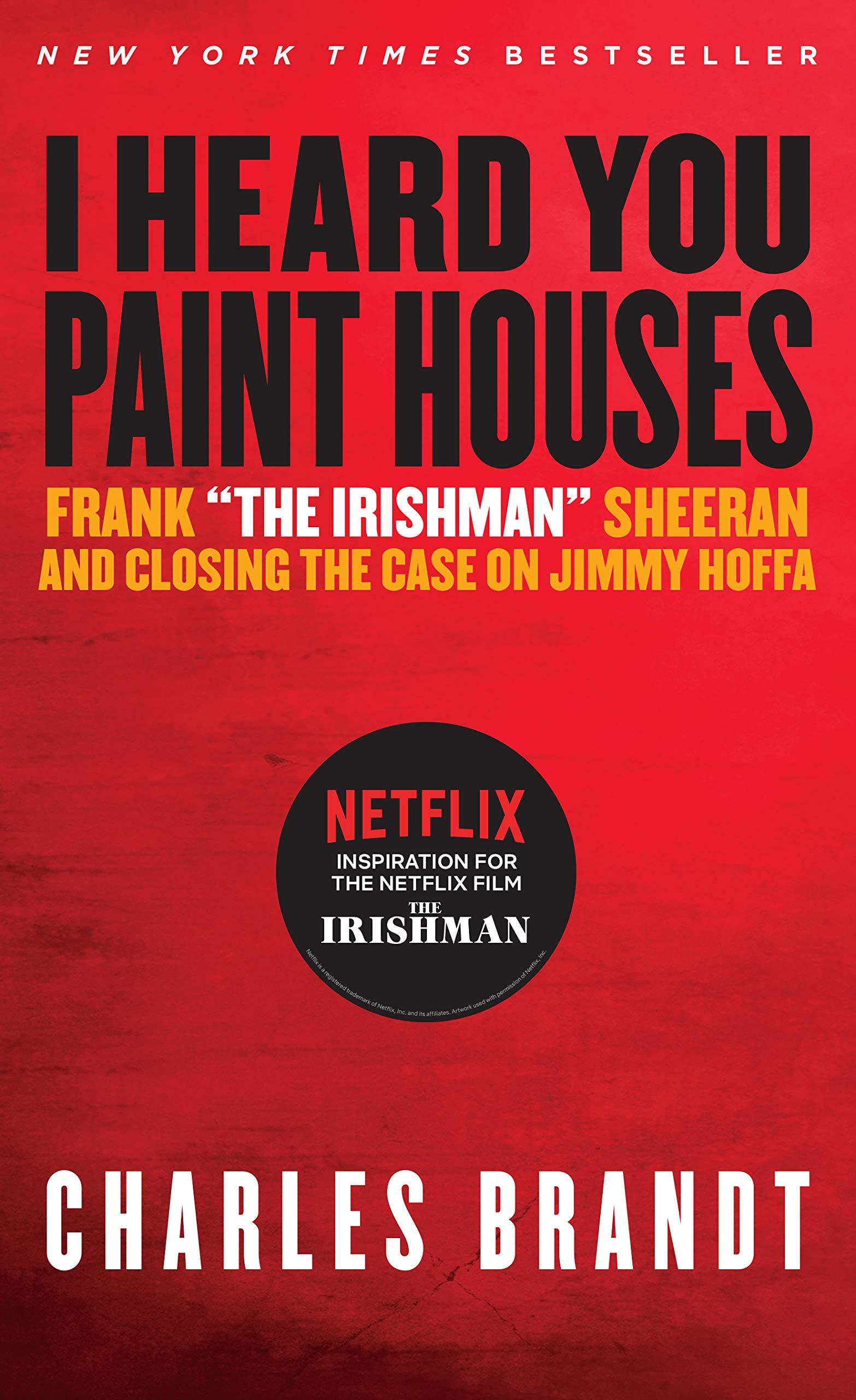 I Heard You Paint Houses: Frank ''The Irishman'' Sheeran & Closing the Case on Jimmy Hoffa by Steerforth Pr