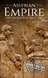 Assyrian Empire: A History from Beginning to End (Mesopotamia History Book 3) (English Edition)