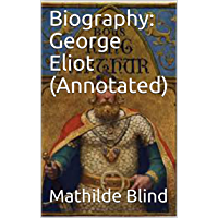 Biography: George Eliot (Annotated) (English Edition)