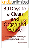 30 Days to a Clean and Organized House: A complete guide to transform your home on your schedule, and a monthly plan to KEEP it clean! (English Edition)