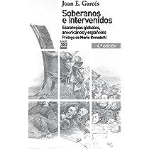 Soberanos e intervenidos. Estrategias globales, americanos y españoles. 4.ª edición Siglo XXI de España General: Amazon.es: Garcés, Joan E.: Libros