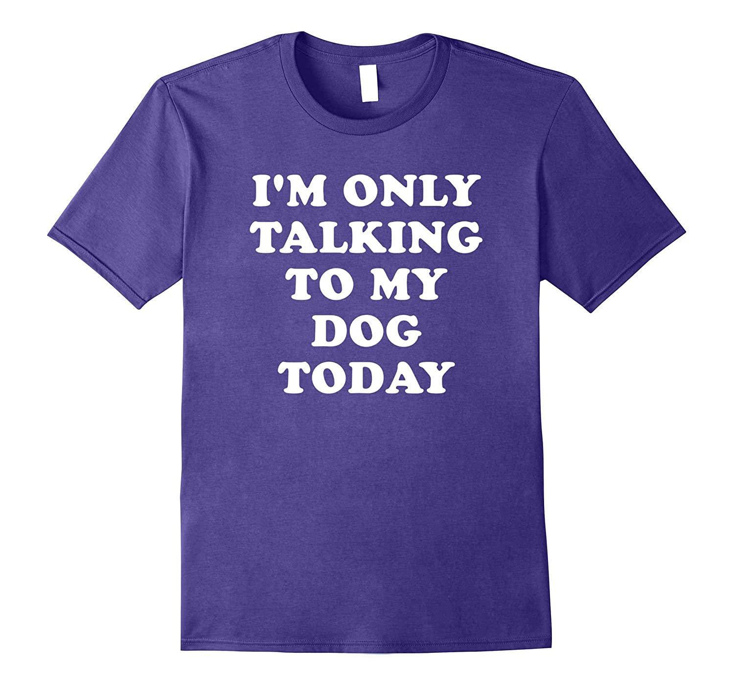 Im Only Talking To My Dog Today T-Shirt-Vaci