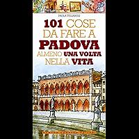 101 cose da fare a Padova almeno una volta nella vita (eNewton Manuali e Guide)