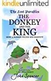 The Donkey and the King: How a Donkey Found his Identity (The Lost Parables Book 1)