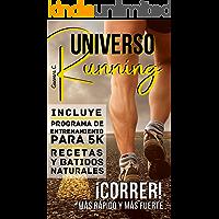 Universo Running: ¡Correr! Más rápido y más fuerte «Incluye Programa de entrenamiento para 5K, Recetas y Batidos…