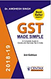 GST Made Simple: A Complete Guide to Goods and Services Tax in India (Third Edition: April 2018)