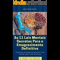 As 11 Leis Mentais Secretas Para o Emagrecimento Definitivo: Emagreça de Forma Sustentável Sem Passar Fome e Sem Remédios