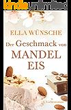 Der Geschmack von Mandeleis. Liebesroman (German Edition)