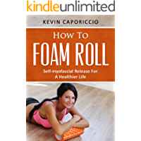 How To Foam Roll: Self-myofascial Release For A Healthier Life