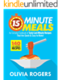 15-Minute Meals (2nd Edition): An Everyday Cookbook of 140 Tasty Last-Minute Recipes That Are Quick & Easy to Make!