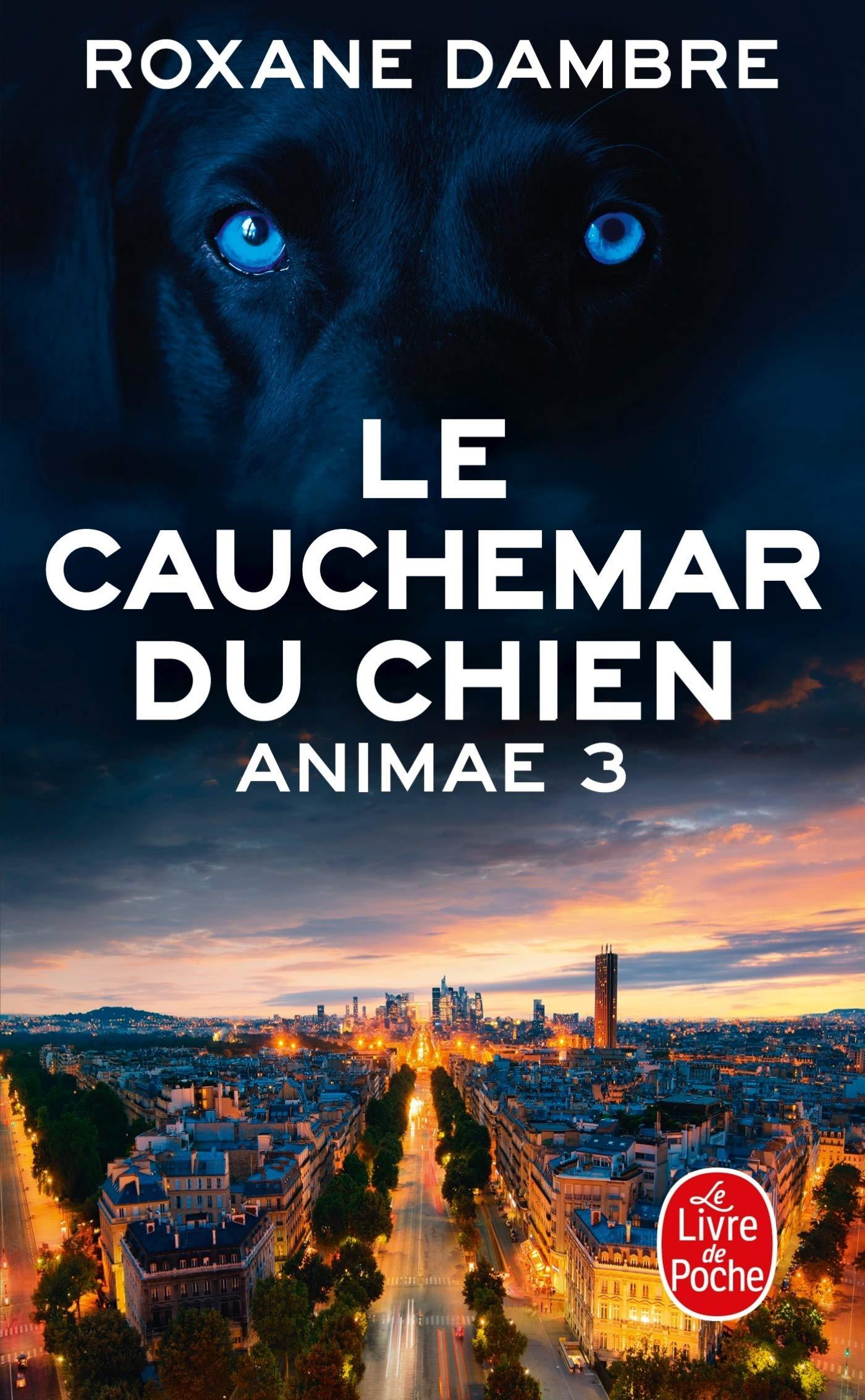 Le Cauchemar du chien (Animae, Tome 3) Poche – 13 novembre 2014 Roxane Dambre Le Livre de Poche 2253195146 Fantastique