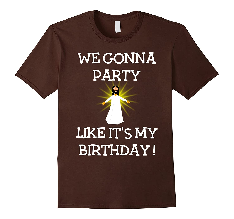 We Gonna Party Like Its My Birthday Jesus Christmas T-Shirt-RT