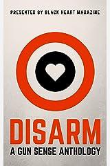 DISARM: A Gun Sense Anthology (Black Heart Digital Anthologies Book 2) Kindle Edition