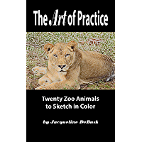 The Art of Practice: Twenty Zoo Animals to Sketch in Color (Animals: Zoo Animals Book 2) (English Edition)