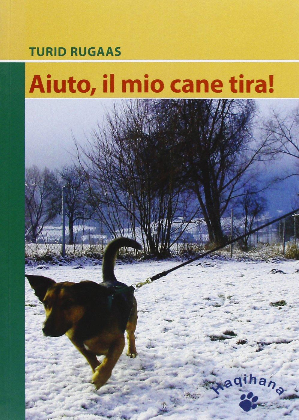 Aiuto, il mio cane tira! Copertina flessibile – 31 ott 2004 Turid Rugaas R. Scaringi S. Freir Haqihana
