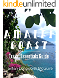 Amalfi Coast Travel Essentials: From Positano to Minori and the Many Hidden Coves In Between