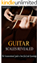 Guitar Scales Revealed: The Unconventional Guide to Iron-Clad Scale Knowledge