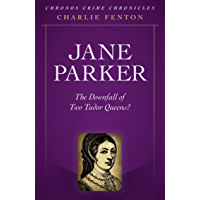Chronos Crime Chronicles - Jane Parker: The Downfall Of Two Tudor Queens? (English Edition)
