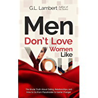 Men Don't Love Women Like You: The Brutal Truth About Dating, Relationships, and How to Go from Placeholder to Game…