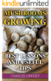 Mushrooms Growing:  Best Lessons And Useful Tips
