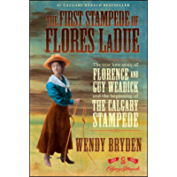 The First Stampede of Flores LaDue: The True Love Story of Florence and Guy Weadick and the Beginning of the Calgary Stampede