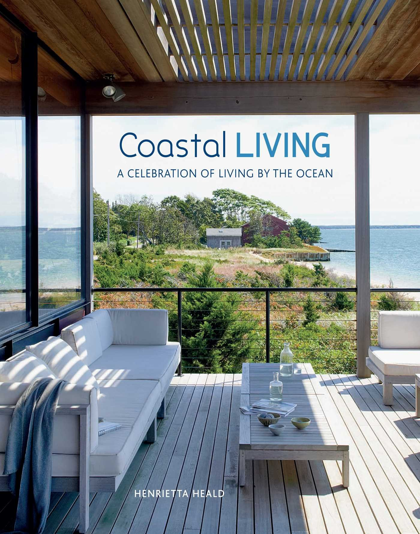 Coastal Living: A Celebration Of Living By The Ocean: Henrietta Heald:  9781849757331: Amazon.com: Books