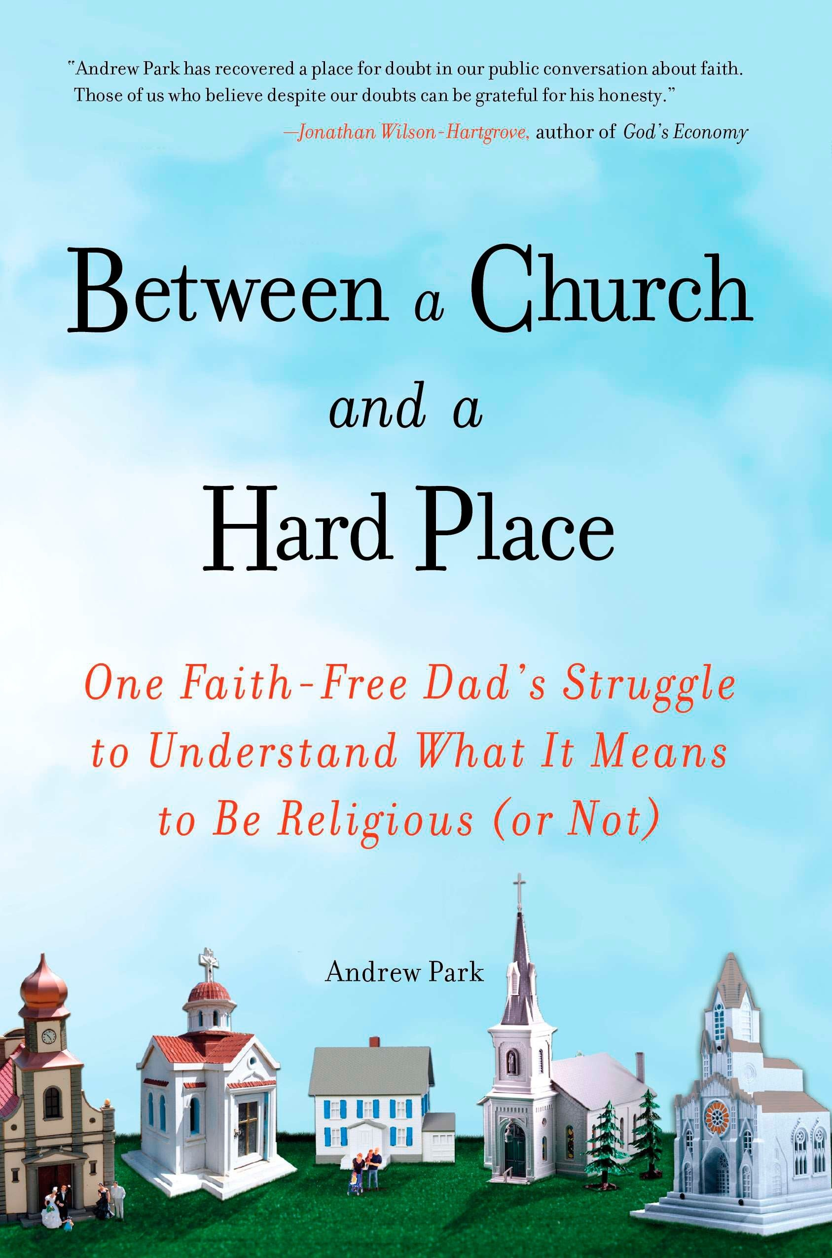 Download Between a Church and a Hard Place: One Faith-Free Dad's Struggle to Understand What It Means to Be Religious (or No t) ebook
