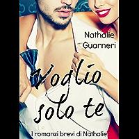 Voglio solo te: I romanzi brevi di Nathalie