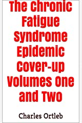 The Chronic Fatigue Syndrome Epidemic Cover-up Volumes One and Two (English Edition) Edición Kindle
