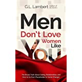 Men Don't Love Women Like You: The Brutal Truth About Dating, Relationships, and How to Go from Placeholder to Game Changer