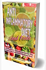 Anti Inflammatory Diet and Foods: A Beginner Friendly Guide to The Amazing Anti-Inflammatory Diet and Foods. Kindle Edition