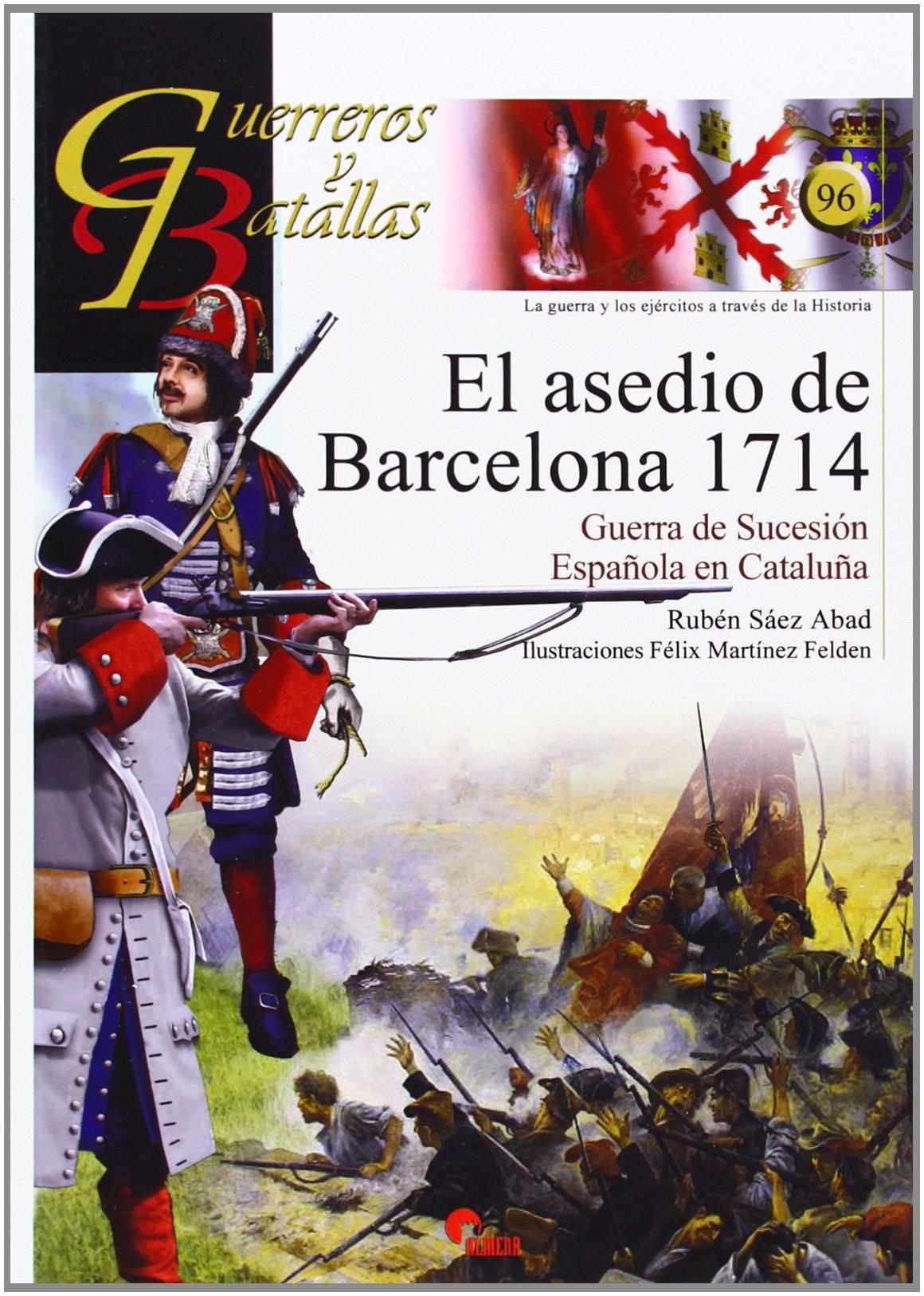 Asedio de Barcelona 1714,El. Guerra de Sucesión Española en Cataluña Guerreros Y Batallas: Amazon.es: Ruben Saez Abad, Ruben Saez Abad: Libros