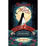 Beneath the Moon: Fairy Tales, Myths, and Divine Stories from Around the World