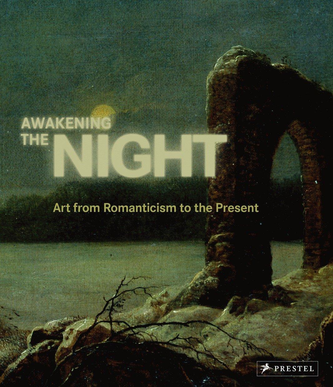 Awakening the Night: Art from Romanticism to the Present