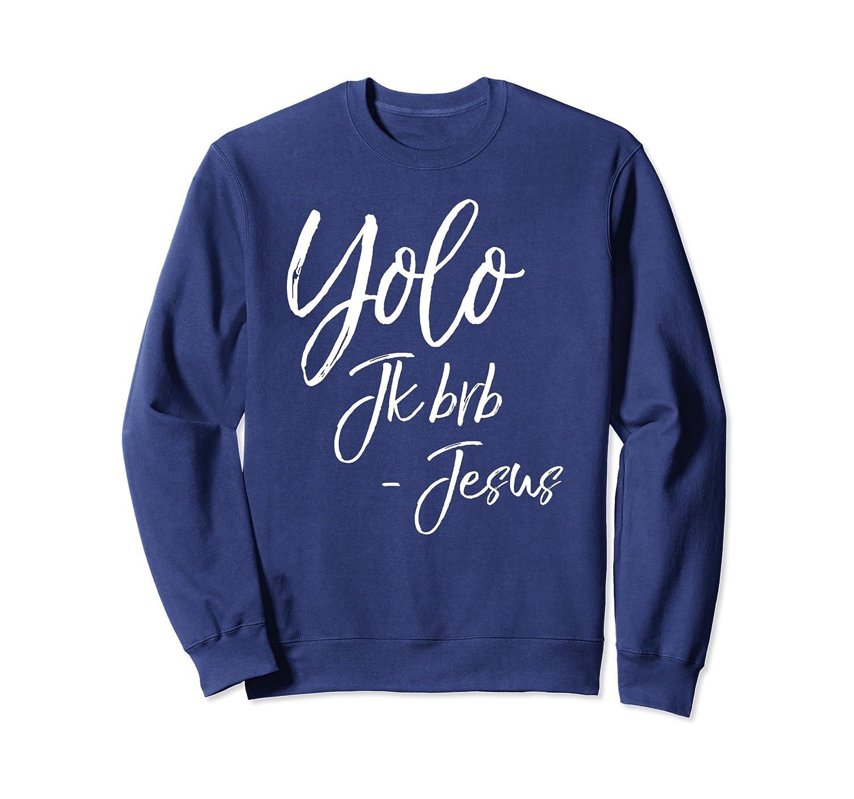ca09deb0f Yolo JK BRB - Jesus Sweatshirt Funny Easter Sweats Leggings-ah my shirt one  gift