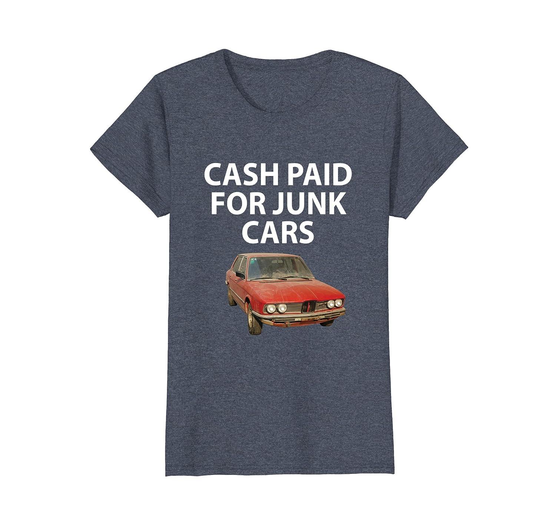 Amazon.com: Cash Paid For Junk Cars T-Shirt: Clothing