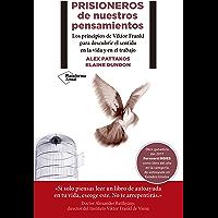 Prisioneros de nuestros pensamientos: Los principios de Viktor E. Frankl para descubrir el sentido en la vida y en el trabajo