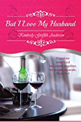 But I Love My Husband Kindle Edition