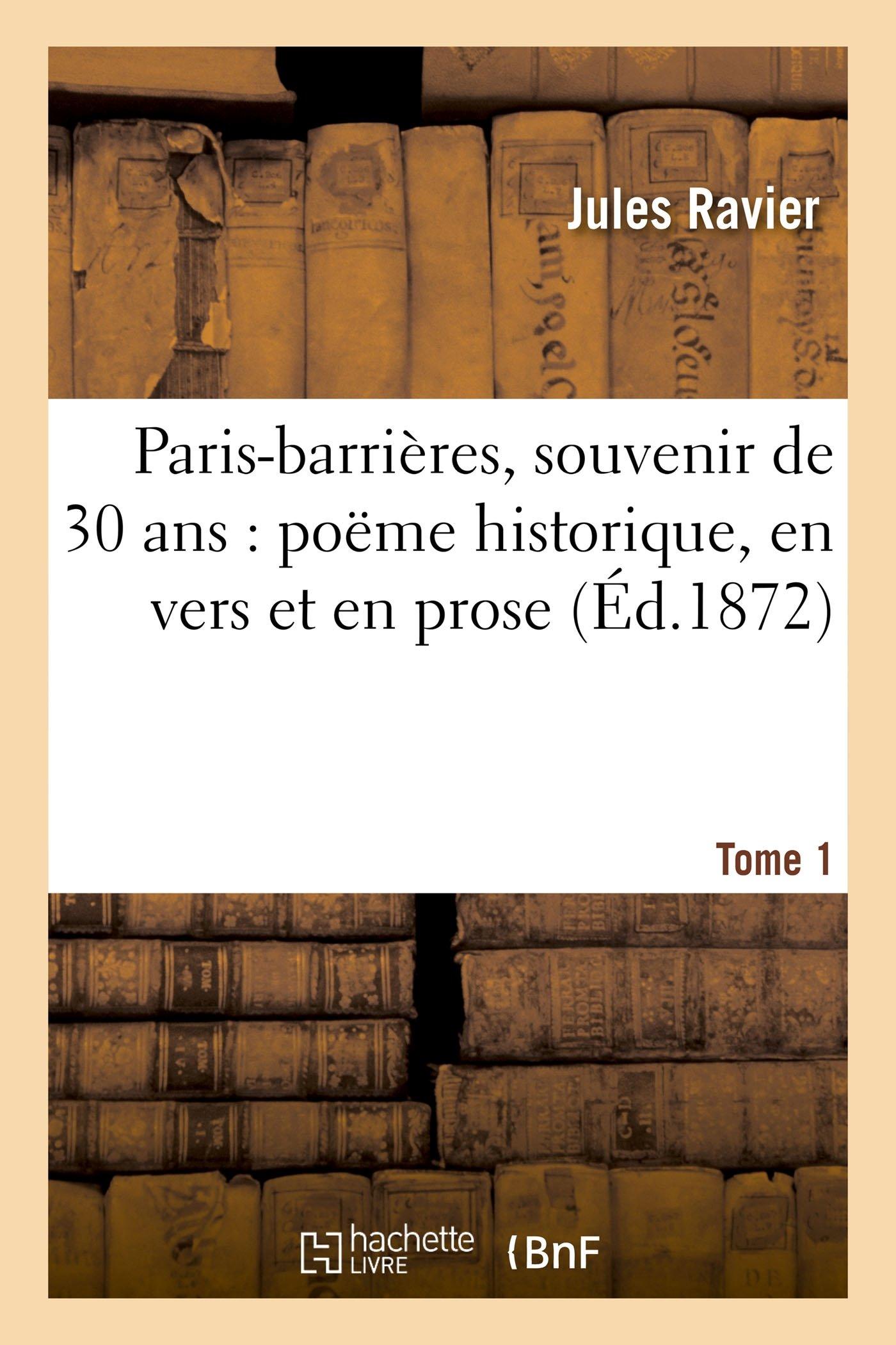 Read Online Paris-Barrières, Souvenir de 30 ANS: Poëme Historique, En Vers Et En Prose, Précédé Tome 1 (Litterature) (French Edition) pdf