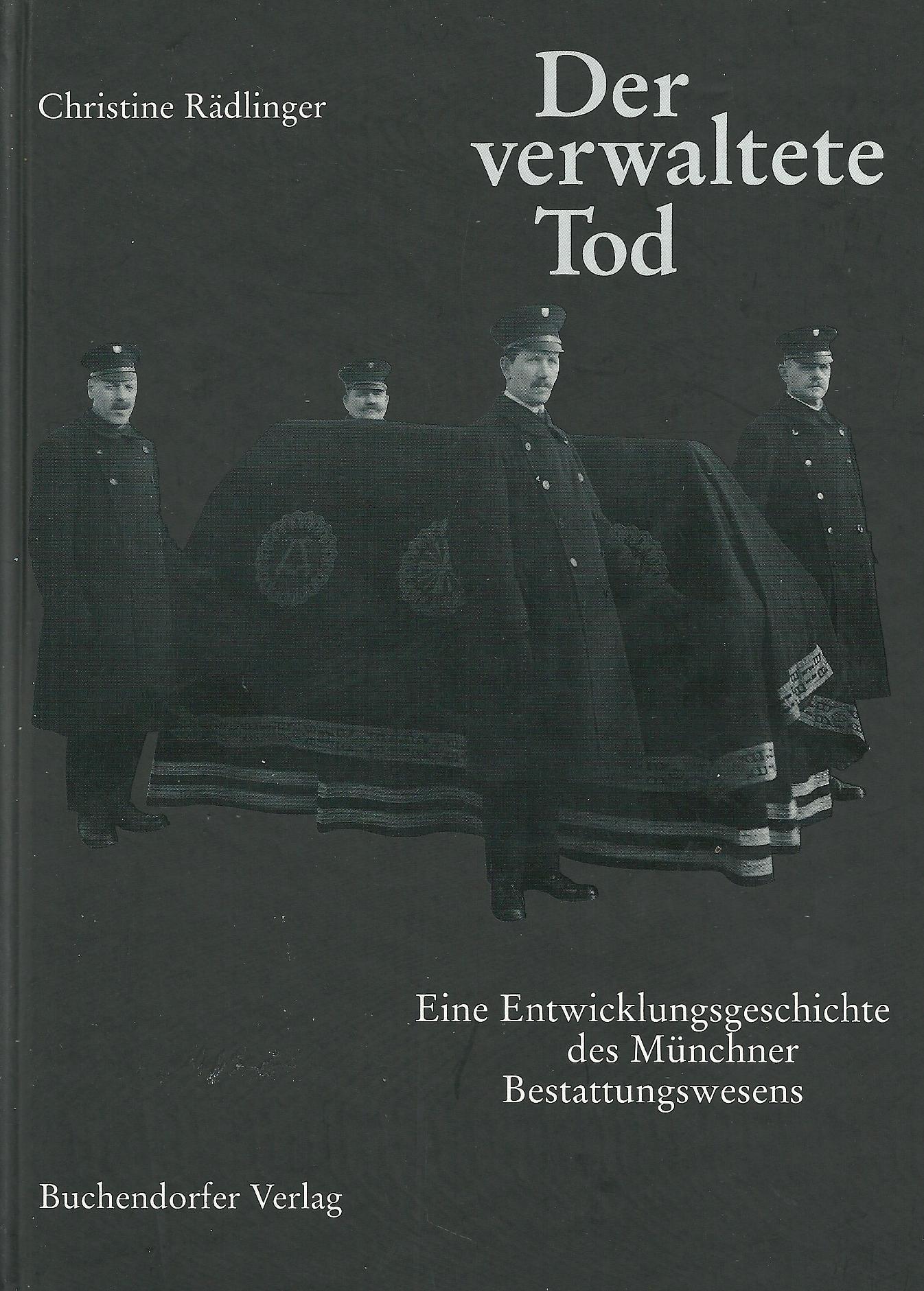 Der verwaltete Tod. Eine Entwicklungsgeschichte des Münchner Bestattungswesens