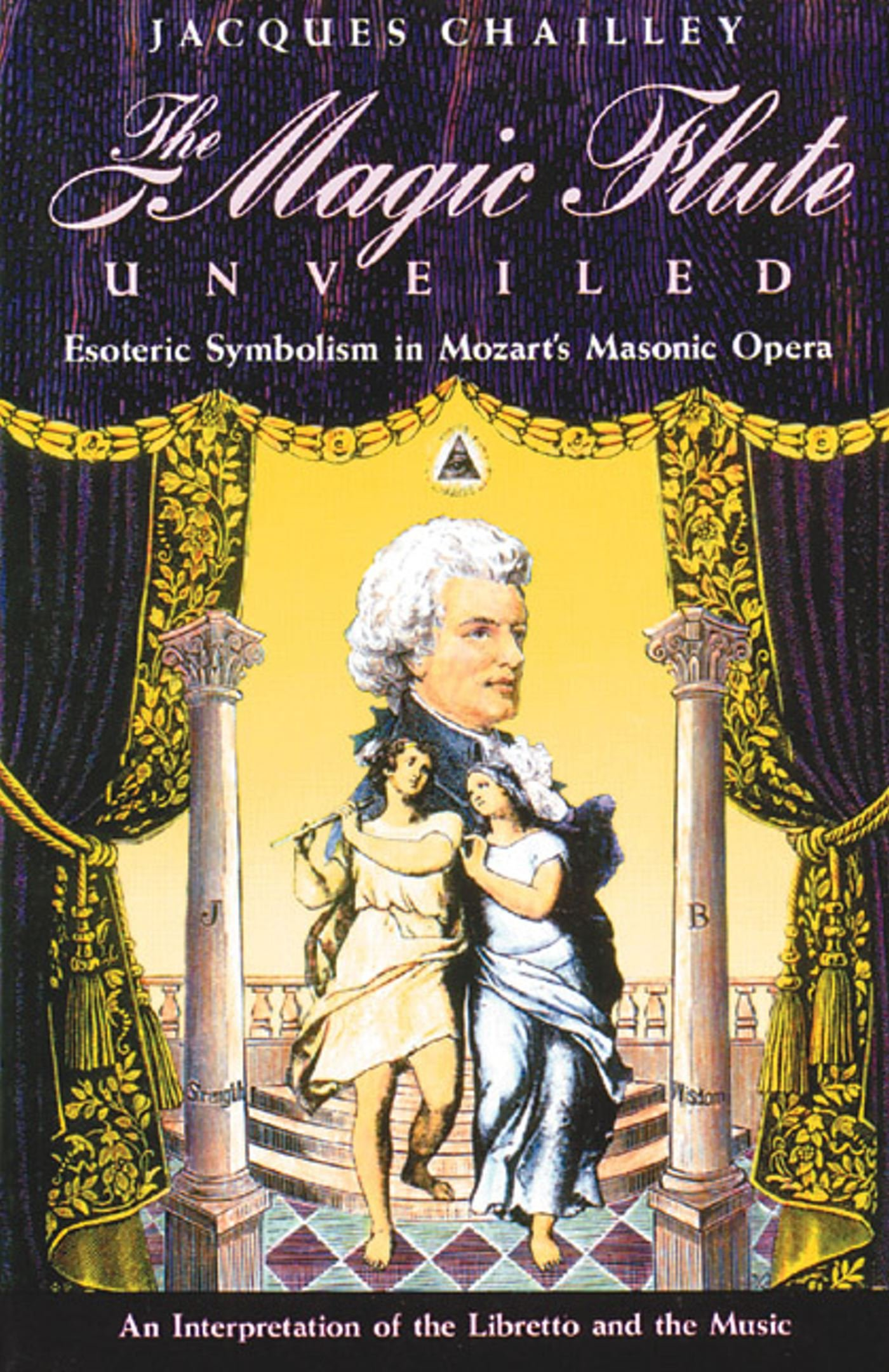 Amazon: The Magic Flute Unveiled: Esoteric Symbolism In Mozart's  Masonic Opera (9780892813582): Jacques Chailley: Books