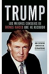 Trump: Los mejores consejos de bienes raíces que he recibido: 100 Expertos comparten sus estrategias (Spanish Edition) Kindle Edition