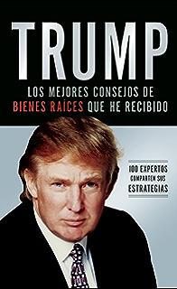 Trump: Los mejores consejos de bienes raíces que he recibido: 100 Expertos comparten sus