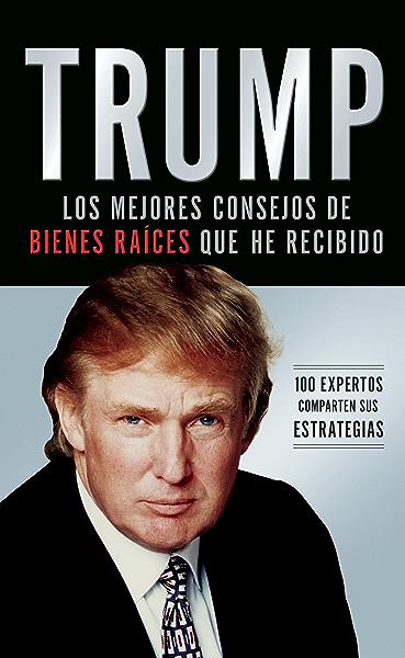 Trump: Los mejores consejos de bienes raíces que he recibido: 100 Expertos comparten sus estrategias eBook: Trump, Donald J.: Amazon.es: Tienda Kindle