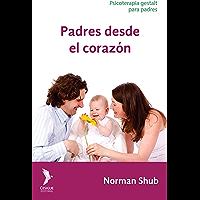 Padres desde el corazón: Psicoterapia gestalt para padres