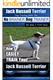 Jack Russell Terrier | Dog Training With The ~ No BRAINER Dog TRAINER |  WE Make it THAT Easy!: How To EASILY TRAIN Your Jack Russell Terrier (Jack Russell Terrier Training Book 1)